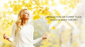 Liposuction or Tummy Tuck: Which is Right for Me?